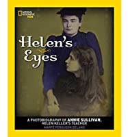 Helen's Eyes: A Photobiography of Annie Sullivan, Helen Keller's Teacher (Photobiographies)