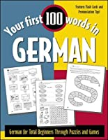 Your First 100 Words in German: German for Total Beginners Through Puzzle and Games