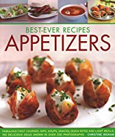 Best-Ever Recipes Appetizers: Fabulous First Courses, Dips, Soups, Snacks, Quick Bites and Light Meals: 150 Delicious Recipes Shown in Over 230 Photographs (Best Ever Recipes)