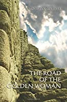 THE ROAD OF THE GOLDEN WOMAN: The road leading to the Golden Gate (Golden Woman trilogy)