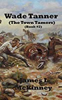 Wade Tanner: The Town Tamers (Book #2)
