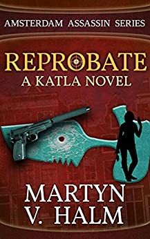 [Halm, Martyn V.]のReprobate - A Katla Novel (Amsterdam Assassin Series Book 1) (English Edition)
