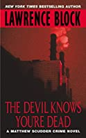 The Devil Knows You're Dead (Matthew Scudder Series)