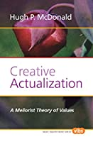 Creative Actualization: A Meliorist Theory of Values (Studies in Pragmatism and Values)
