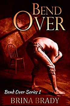 Bend Over (Bend Over Series Book 1) by [Brady, Brina]