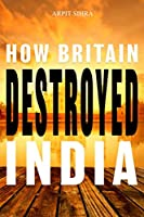 How Britain Destroyed India