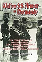 Waffen-SS Armour in Normandy: The Combat History of SS-Panzer Regiment 12 and SS-Panzerjaeger Abteilung 12, Normandy 1944, Based on Their Original War Diaries