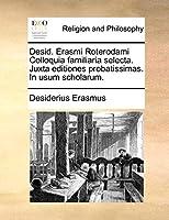 Desid. Erasmi Roterodami Colloquia Familiaria Selecta. Juxta Editiones Probatissimas. in Usum Scholarum.