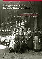 L'esperienza Della Grande Guerra a Siena: Approfondimenti a Margine Della Mostra Fotografi in Trincea