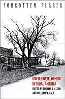 Forgotten Places: Uneven Development in Rural America (Rural America Series)