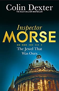 The Jewel that was Ours: An Inspector Morse Mystery 9 by [Dexter, Colin]