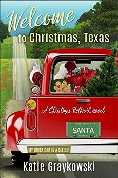 Welcome to Christmas, Texas: A Christmas Network Novel by [Graykowski, Katie]