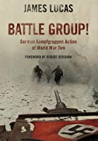 Battle Group!: German Kamfgruppen Action of World War Two