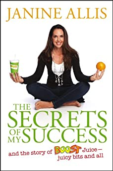 The Secrets of My Success: The Story of Boost Juice, Juicy Bits and All by [Allis, Janine]