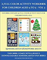 Kindergarten Homework Sheets (A full color activity workbook for children aged 4 to 5 - Vol 3): This book contains 30 full color activity sheets for children aged 4 to 5