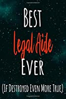 Best Legal Aide Ever (If Destroyed Even More True): The perfect gift for the professional in your life - Funny 119 page lined journal!