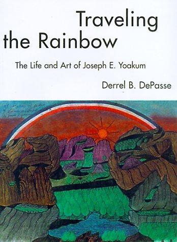 Download Traveling the Rainbow: The Life and Art of Joseph E. Yoakum 1578062489
