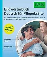 PONS Bildwoerterbuch Deutsch fuer Pflegekraefte: Mit Englisch als Brueckensprache und den Sprachen Bulgarisch, Polnisch und Rumaenisch als Download. In der haeuslichen Pflege und im Heim