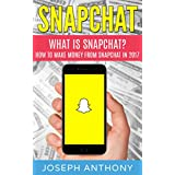Snapchat: What is Snapchat? How to Make Money From Snapchat in 2017 (Snapchat, Instagram, Twitter, LinkedIn, YouTube, Social Media Marketing, Facebook, ... Income, Make Money) (English Edition)