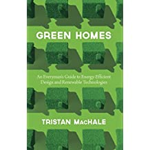 Green Homes: An Everyman's Guide to Energy-Efficient Design and Renewable Technologies