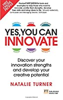 Yes, You Can Innovate: Discover your innovation strengths and develop your creative potential