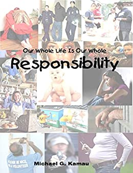 Our Whole Life Is Our Whole Responsibility by [Kamau, Michael G.]