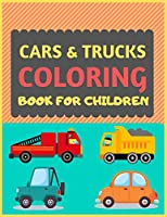 Cars & Trucks Coloring Book For Children: Cool cars and vehicles trucks coloring book for kids & toddlers -trucks and cars for preschooler-coloring book for boys, girls, fun activity book for kids ages 2-4 4-8