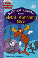 Rocky and Bullwinkle and the Metal-Munching Mice (The Adventures of Rocky and Bullwinkle and Friends)