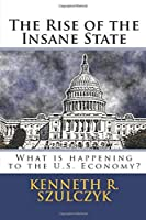 The Rise of the Insane State - What is happening to the U.S. Economy