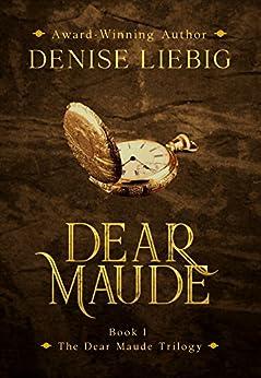 Dear Maude (The Dear Maude Trilogy Book 1) by [Liebig, Denise]