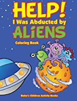 Help! I Was Abducted by Aliens Coloring Book
