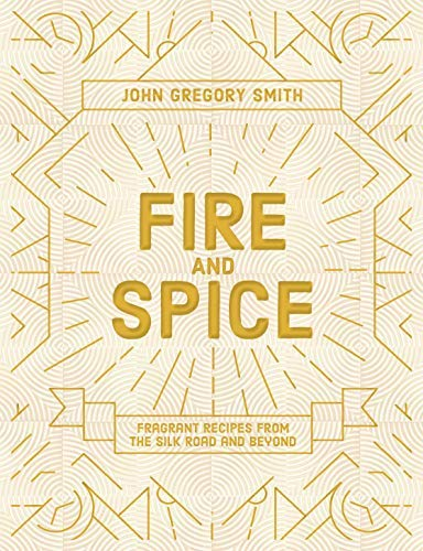 Fire & Spice: Fragrant recipes from the Silk Road and beyond (English Edition)