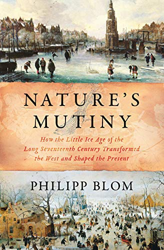 Download Nature's Mutiny: How the Little Ice Age of the Long Seventeenth Century Transformed the West and Shaped the Present 163149404X