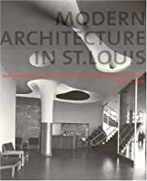 Modern Architecture in St. Louis: Washington University and Postwar American Architecture 1948-1973