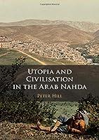 Utopia and Civilisation in the Arab Nahda