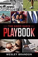 The Good Dad's Playbook