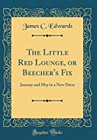 The Little Red Lounge, or Beecher's Fix: January and May in a New Dress (Classic Reprint)