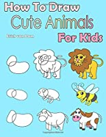 How To Draw Cute Animals For Kids: Learning how to draw for kids age 3-10 and beginners easy drawing in six steps [並行輸入品]