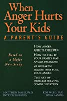 When Anger Hurts Your Kids: A Parent's Guide