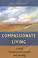 Compassionate Living: A Road to Emotional Growth and Healing
