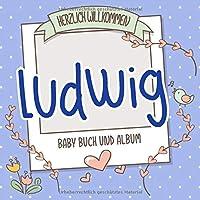 Herzlich Willkommen Ludwig - Baby Buch und Album: Personalisiertes Babybuch und Babyalbum, Geschenk zu Schwangerschaft und Geburt, Baby Name auf dem Cover