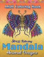 Adult Coloring Book, Stress Relieving Mandala Animal Designs: An Adult Mandala Animals Coloring Book with Lions, Wildlife, Elephants, Bear, Eagle, ... and Amazing Swirls for Adults Relaxation, Best Unique gag gifts for adults who love coloring