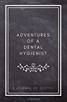 Adventures of A Dental Hygienist: A Journal of Quotes: Prompted Quote Journal (5.25inx8in) Dental Hygienist Gift for Women or Men Dental Hygienist Gift QUOTE BOOK FOR DENTAL HYGIENIST [並行輸入品]