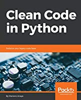 Clean Code in Python: Refactor your legacy code base