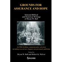 Grounds for Assurance and Hope: Selected Biblical and Historical Writings of Bryan W. Ball