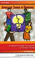 Appreciative Sharing of Knowledge: Leveraging Knowledge Management for Strategic Change (Focus Book)