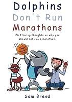 Dolphins Don't Run Marathons: 26.2 loving thoughts on why you should not run a marathon [並行輸入品]