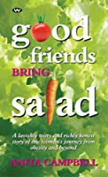 Good Friends Bring Salad: A lavishly witty and richly honest story of one woman's journey from obesity and beyond