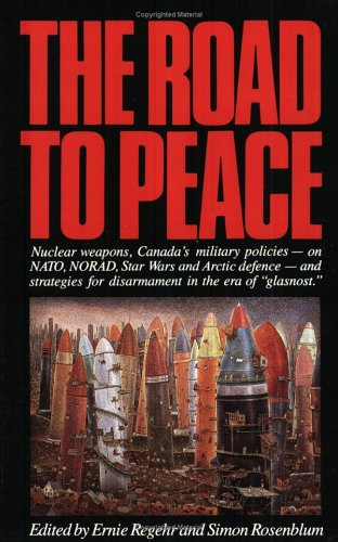 The Road to Peace: Nuclear weapons, Canada's military policies - on NATO, NORAD, Star Wars and Arctic defence
