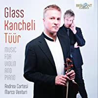 Glass; Kancheli; Tuur: Music For Violin and Piano by Andrea Cortesi